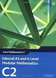 Edexcel AS and A Level Modular Mathematics - Core Mathematics 2 (C2)