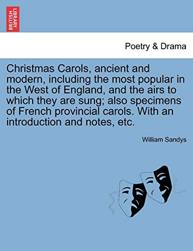 Christmas Carols, ancient and modern, including the most popular in the West of England, and the airs to which they are sung; also specimens of French ... carols. With an introduction and notes, etc.