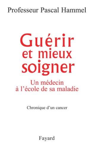 Gurir et mieux soigner : Un mdecin  l'cole de sa maladie (Documents)