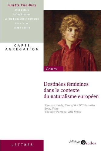 Destinées féminines dans le contexte du naturalisme européen - CAPES - Agrégation par Juliette Vion-Dury