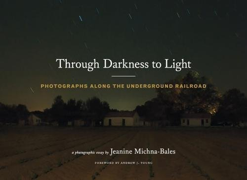 Through Darkness to Light: Photographs Along the Underground Railroad par Jeanine Michna-Bales