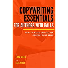 Copywriting Essentials for Writers with Balls : How to write and deliver sales copy that actually sells (For authors with balls  Book 2) (English Edition)