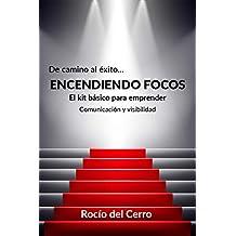 ENCENDIENDO FOCOS: El kit básico para emprender: Comunicación y visibilidad (De camino al éxito… nº 1)
