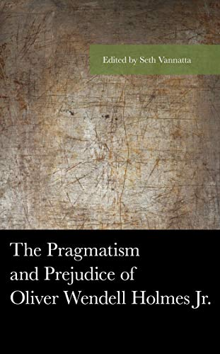 The Pragmatism and Prejudice of Oliver Wendell Holmes Jr. (American Philosophy Series) (English Edition) (Buck V Bell)