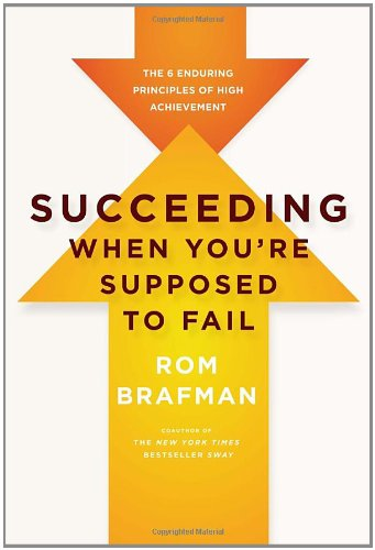 Succeeding When You're Supposed to Fail: The 6 Enduring Principles of High Achievement por Rom Brafman