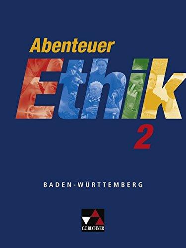 Abenteuer Ethik. Unterrichtswerk für Ethik an Gymnasien in Baden-Württemberg / Abenteuer Ethik BW 2: Für die Jahrgangsstufen 7/8