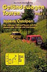 Geländewagen Touren. Band 1. Italiens Ostalpen. Die schönsten Offroad-Touren zwischen slowenischer Grenze und Gardasee