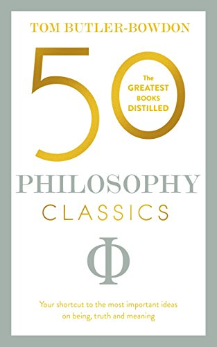 50 Philosophy Classics: Thinking, Being, Acting Seeing - Profound Insights and Powerful Thinking from Fifty Key Books (50 Classics) (English Edition) por Tom Butler-Bowdon