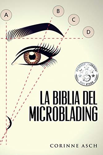 La Biblia Del Microblading: Profundiza en tu conocimiento del tatuaje de cejas llamado microblading por Corinne Asch