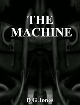 THE MACHINE (The Machine Trilogy industrial edition Book 1) by [Jones, D G]