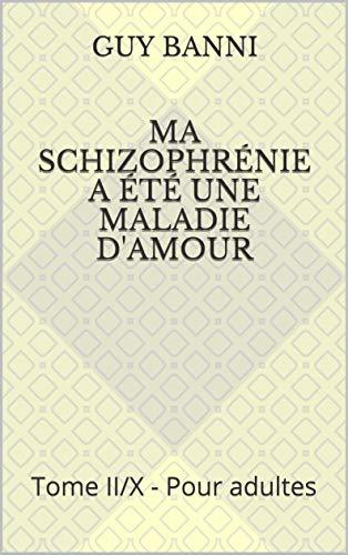 Couverture du livre Ma schizophrénie a été une maladie d'amour: Tome II X - Pour adultes