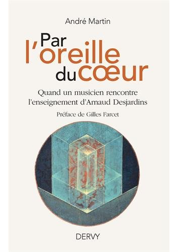 Par l'oreille du coeur : Quand un musicien rencontre l'enseignement d'Arnaud Desjardins