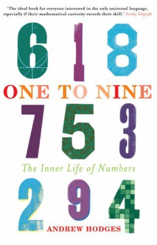 One to Nine: The Inner Life of Numbers by Andrew Hodges (2008-07-31)
