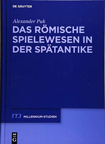 Das römische Spielewesen in der Spätantike (Millennium-Studien / Millennium Studies, Band 48)
