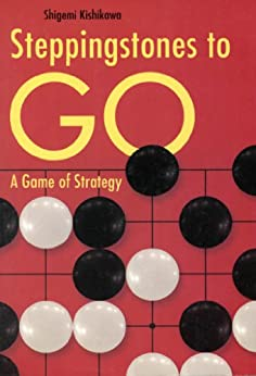 Stepping Stones to Go: A Game of Strategy par [Kishikawa,Shigemi]