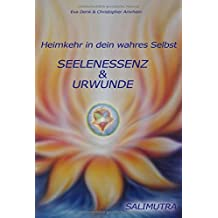 Seelenessenz und Urwunde: Heimkehr in dein wahres Selbst