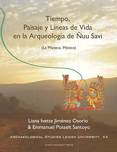 Tiempo, Paisaje y Líneas de Vida en la arqueología de Ñuu Savi (Archaeological studies Leiden University (ASLU) (44)) por Liana Ivette Jiménez Osorio