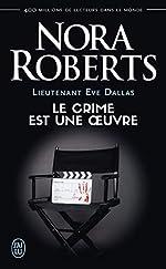 Lieutenant Eve Dallas, Tome 46 - Le crime est une oeuvre de Nora Roberts