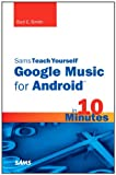 Sams Teach Yourself Google Music for Android in 10 Minutes (Sams Teach Yourself in 10 Minutes)