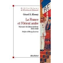 La France et l'Orient arabe : Naissance du Liban moderne 1914-1920