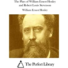 The Plays of William Ernest Henley and Robert Louis Stevenson (Perfect Library)