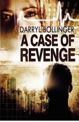 a-case-of-revenge-by-author-darryl-bollinger-published-on-october-2012