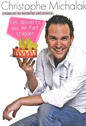 Les desserts qui me font craquer par Christophe MICHALAK