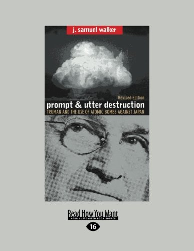 Prompt and Utter Destruction: Truman and the Use of Atomic Bombs Against Japan (Easyread Large Edition)