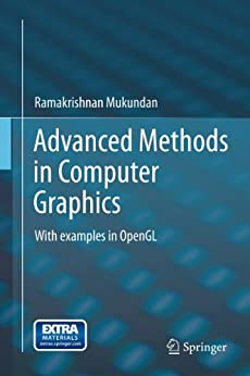 Advanced Methods in Computer Graphics: With examples in OpenGL by [Mukundan, Ramakrishnan]