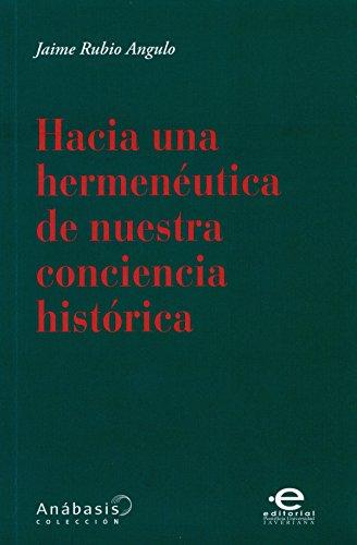 Hacia una hermenéutica de nuestra conciencia histórica (Anábasis nº 2) por Jaime Rubio Angulo