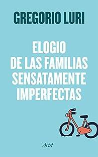 Elogio de las familias sensatamente imperfectas par Gregorio Luri