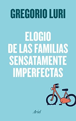 Elogio de las familias sensatamente imperfectas (Ariel) por Gregorio Luri