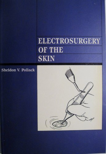 Electrosurgery of the Skin (Practice manuals in dermatologic surgery) by Sheldon V. Pollack (1990-12-24)