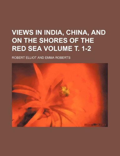 Views in India, China, and on the shores of the Red Sea Volume . 1-2