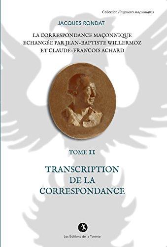La Correspondance Maconnique Echangee par J.B. Willermoz et Cl.F. Achard  Tome II