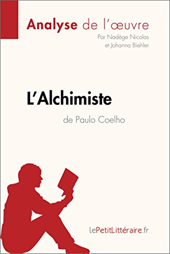 L'Alchimiste de Paulo Coelho (Analyse de l'oeuvre): Comprendre la littérature avec lePetitLittéraire.fr (Fiche de lecture) par Nadège Nicolas
