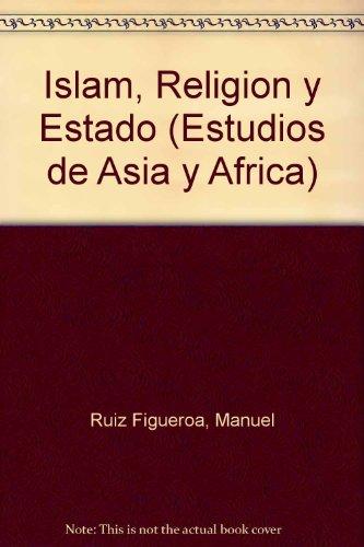 Islam, Religion y Estado (Estudios De Asia Y Africa) por Manuel Ruiz Figueroa