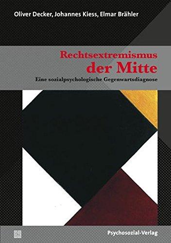 Rechtsextremismus der Mitte: Eine sozialpsychologische Gegenwartsdiagnose (Forschung psychosozial)