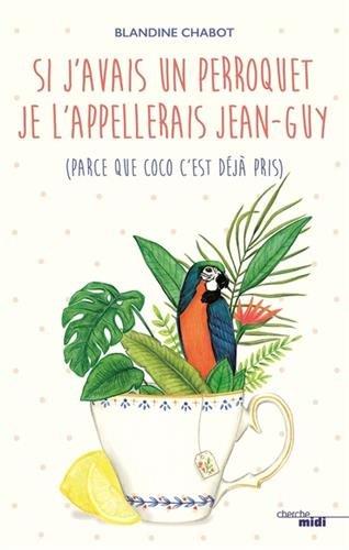 Si j'avais un perroquet, je l'appelerais Jean-Guy (parce que Coco c'est déjà pris)