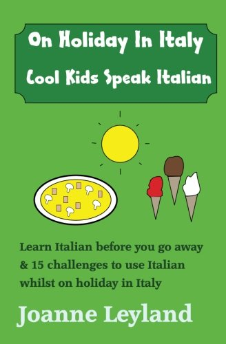 On Holiday In Italy Cool Kids Speak Italian Learn Before You Go Away 15 Challenges To Use Whilst