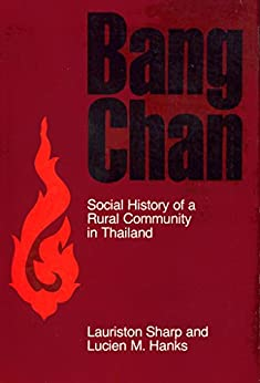 Bang Chan: Social History of a Rural Community in Thailand (Cornell Studies in Anthropology) (English Edition) de [Sharp, Lauriston, Hanks, Lucien M.]