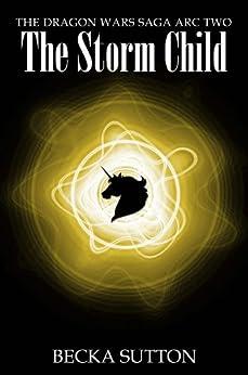 The Storm Child (The Dragon Wars Saga Book 2) (English Edition) di [Sutton, Becka]