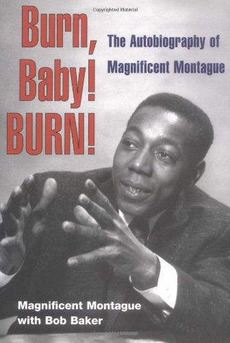 Burn, Baby! Burn: The Autobiography of Magnificent Montague (Music in American Life)