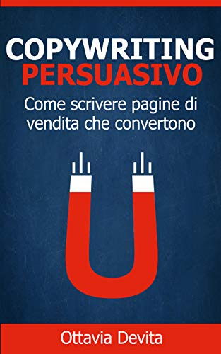 Copywriting Persuasivo: Come scrivere pagine di vendita che convertono
