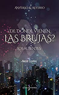 ¿De dónde vienen las brujas? Los Ausentes : Novela romántica sobrenatural fantasía urbana par Nesa Costas