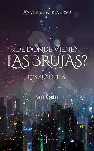 ¿De dónde vienen las brujas? Los Ausentes (Anverso y Reverso): Novela romántica sobrenatural fantasía urbana eBook: Nesa Costas: Amazon.es: Tienda Kindle