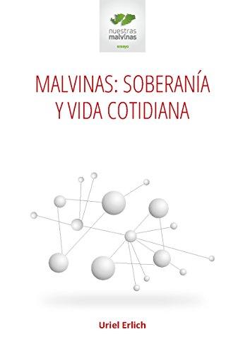 Malvinas: soberanía y vida cotidiana. Etapas y perspectivas de la política exterior Argentina a 50 años de la resolución 2065 (XX) (Proyectos especiales) por Uriel Erlich
