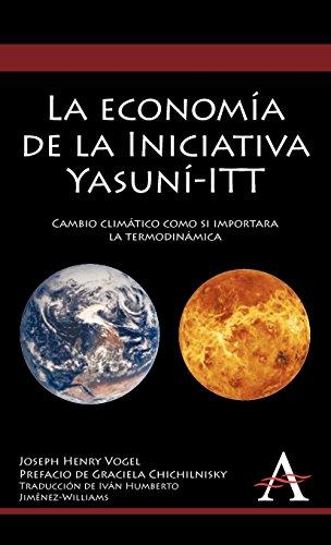 La Economia de la Iniciativa Yasuni-ITT: Cambio Climatico Como Si Importara La Termodinamica (Anthem Environmental Studies) por Joseph Henry Vogel
