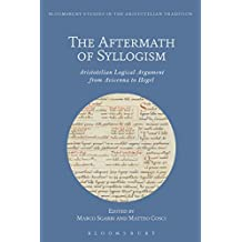 AFTERMATH OF SYLLOGISM (Bloomsbury Studies in the Aristotelian Tradition)