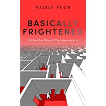 Basically Frightened: Yet Another Slice of Post-Apocalyptia (English Edition)